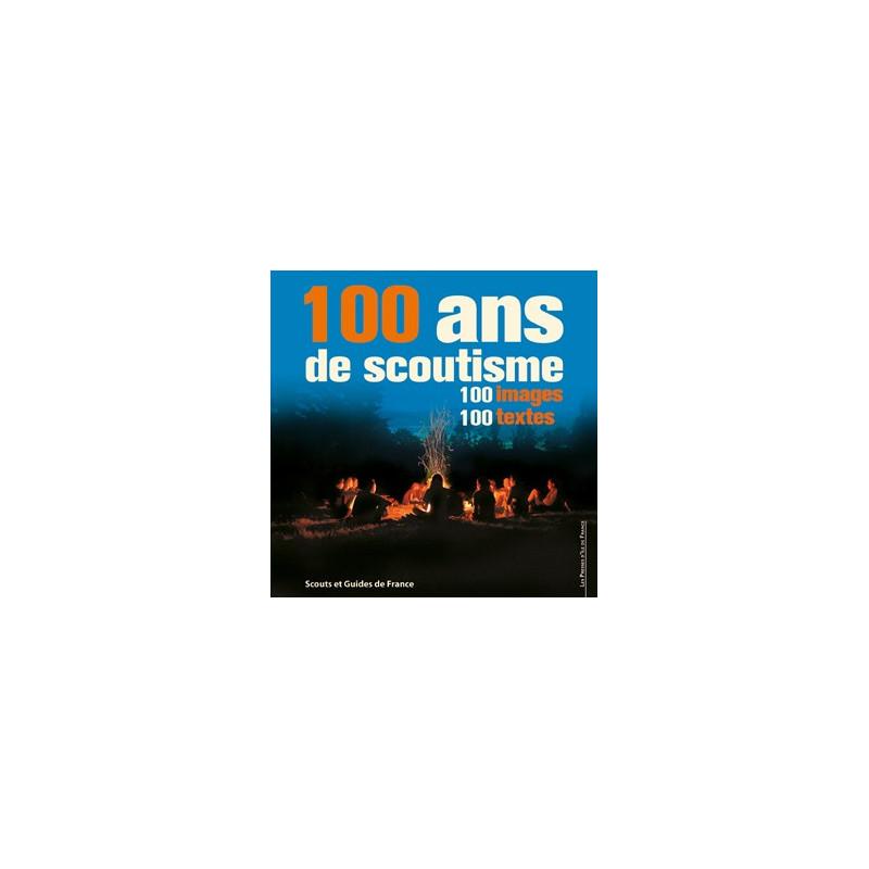 100 ans de scoutisme - 100 images - 100 textes