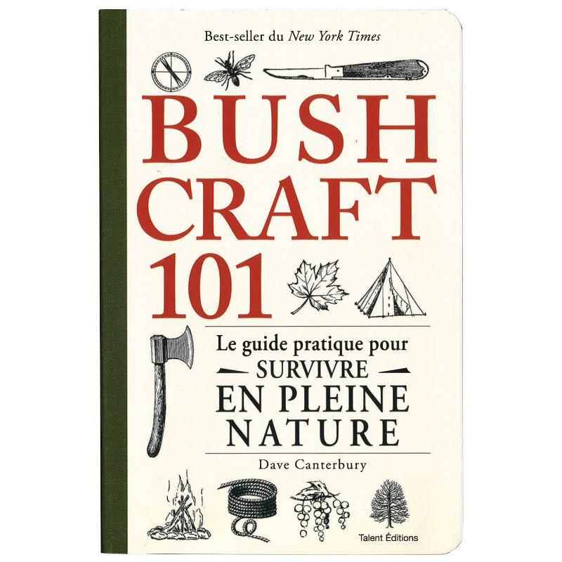 Bushcraft 101 - Le guide pratique pour survivre en pleine nature