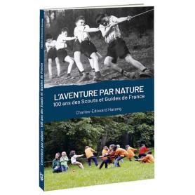 L'AVENTURE PAR NATURE. 100 ANS DES SGDF